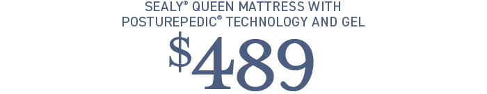 Sealy queen mattress with Posturepedic technology and gel $489.  Was $699.