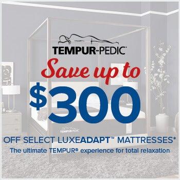 Tempur-Pedic Save up to $300