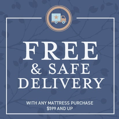 Free and safe delivery with any mattress purchase $599 and up.