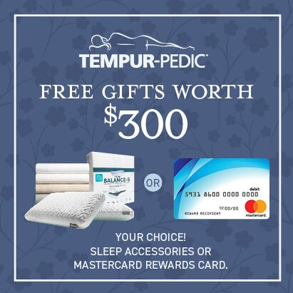 Free Gifts worth $300 with any Tempur-Pedic purchase.